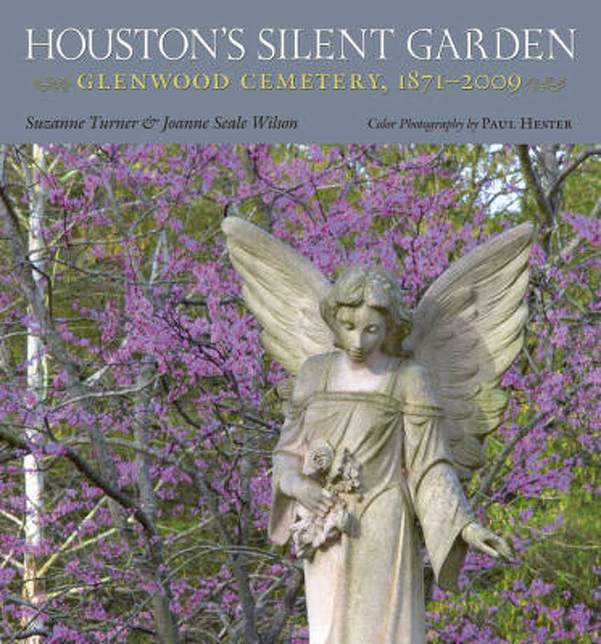 Houston's Silent Garden: Glenwood Cemetery, 1871-2009, also published last year, describes the elegant burial ground of a Who's Who of famous Houstonians. Suzanne Turner and Joanne Seale Wilson wrote it; Paul Hester made the photos. Photo: Texas A&M University Press