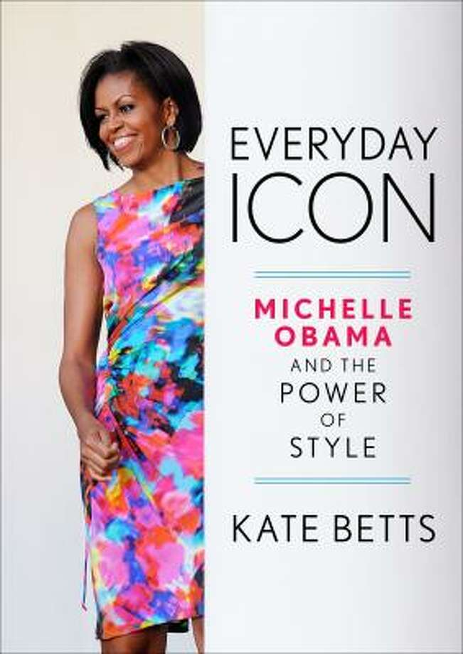 Everyday Icon Michelle Obama and the Power of Style by Kate Betts (Crown, $35). Photo: CROWN