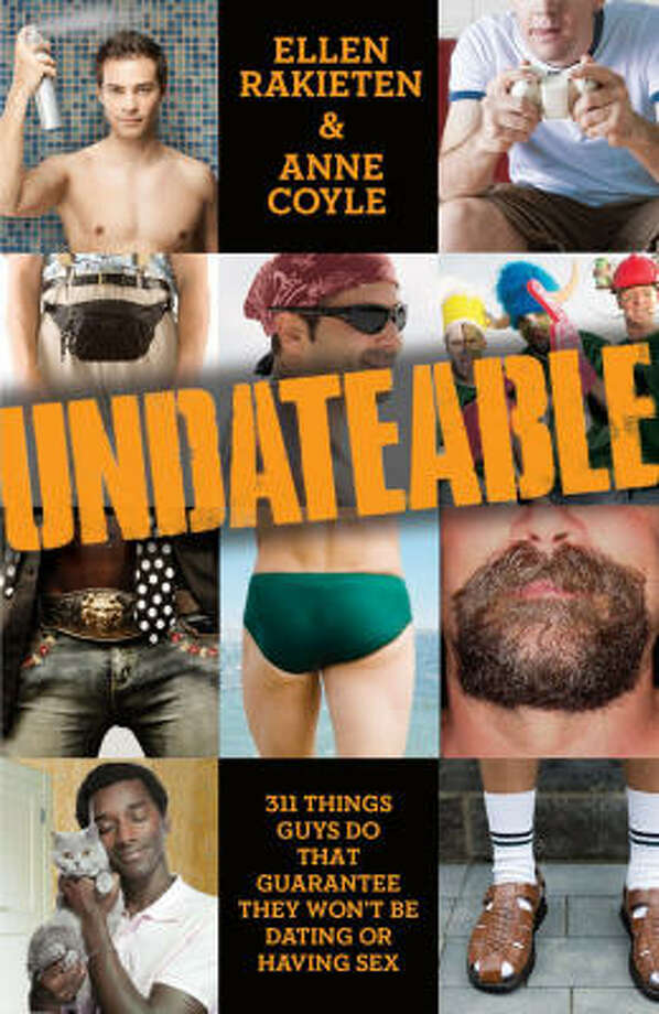 """Undateable: 311 Things Guys Do That Guarantee They Won't Be Dating or Having Sex"" by Ellen Raketen and Anne Coyle offers dating advice to guys. Photo: Villard"