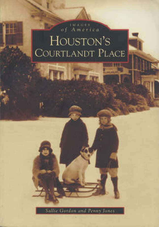 Images of America Houston's Courtlandt Place by Sallie Gordon and Penny Jones, is about the tiny Montrose-area neighborhood where Gordon lives. Courtlandt Place is just one boulevard — really only a single long block, bracketed by gates — but it's a block packed with stories. Photo: Arcadia Publishing