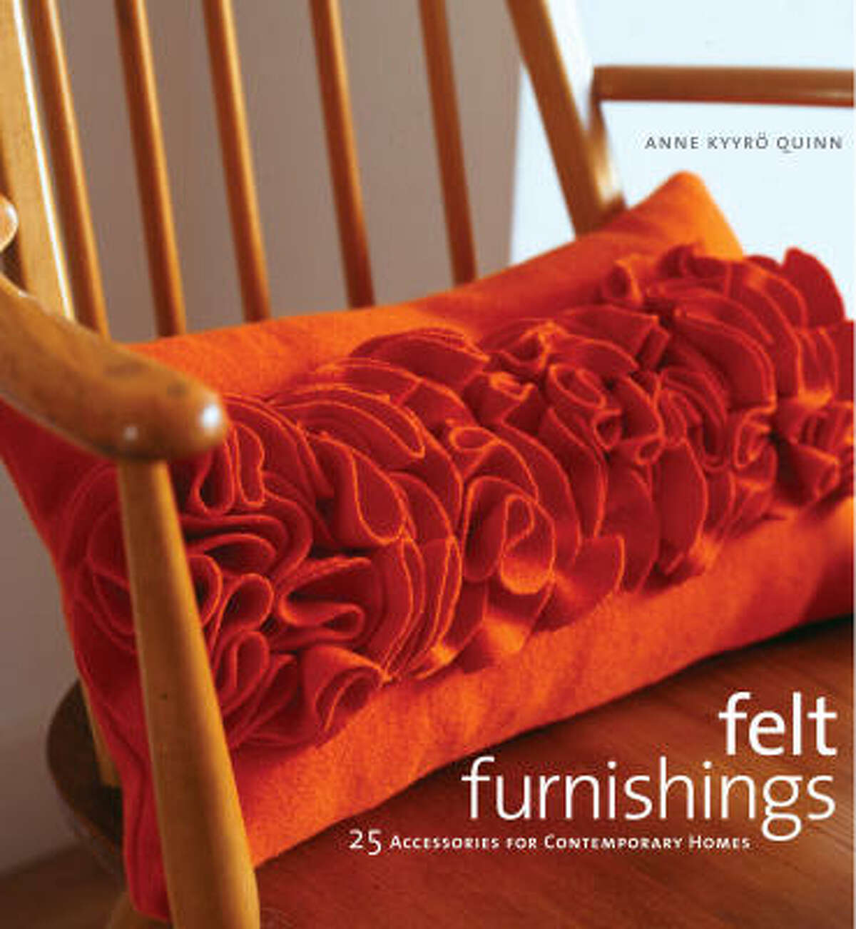 This project is from Felt Furnishings by Anne Kyyro Quinn (Potter Craft, $25).