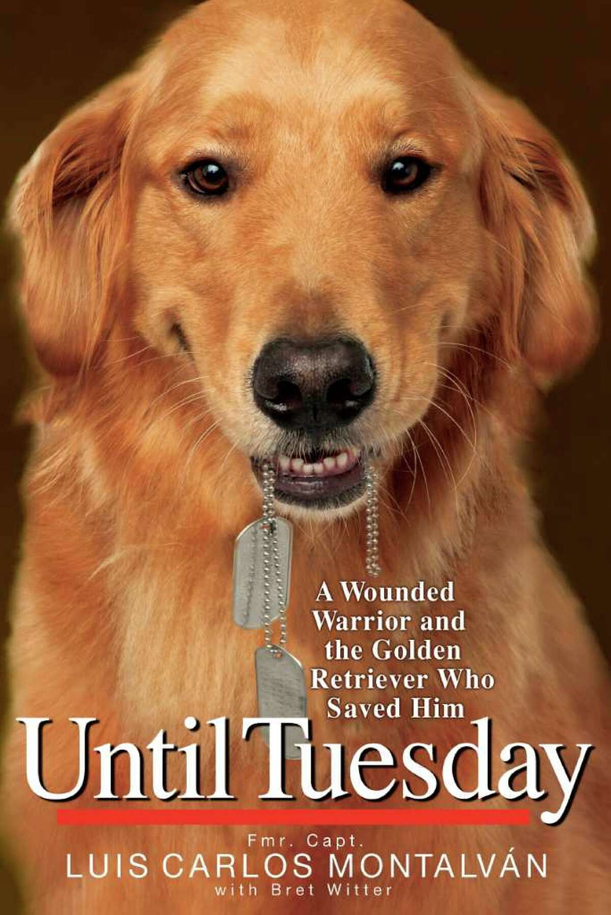 cover for Until Tuesday: A Wounded Warrior and the Golden Retriever Who Saved Him by Luis Carlos Montalvan with Bret Witter (Hyperion, $22.99)