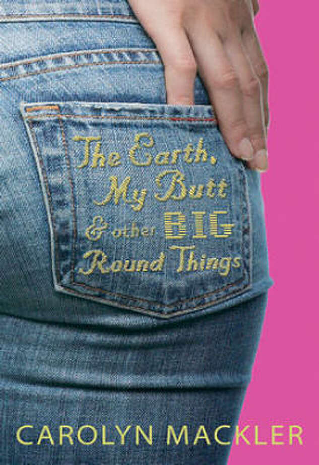 The Earth, My Butt, and Other Big, Round Things by Carolyn Mackler