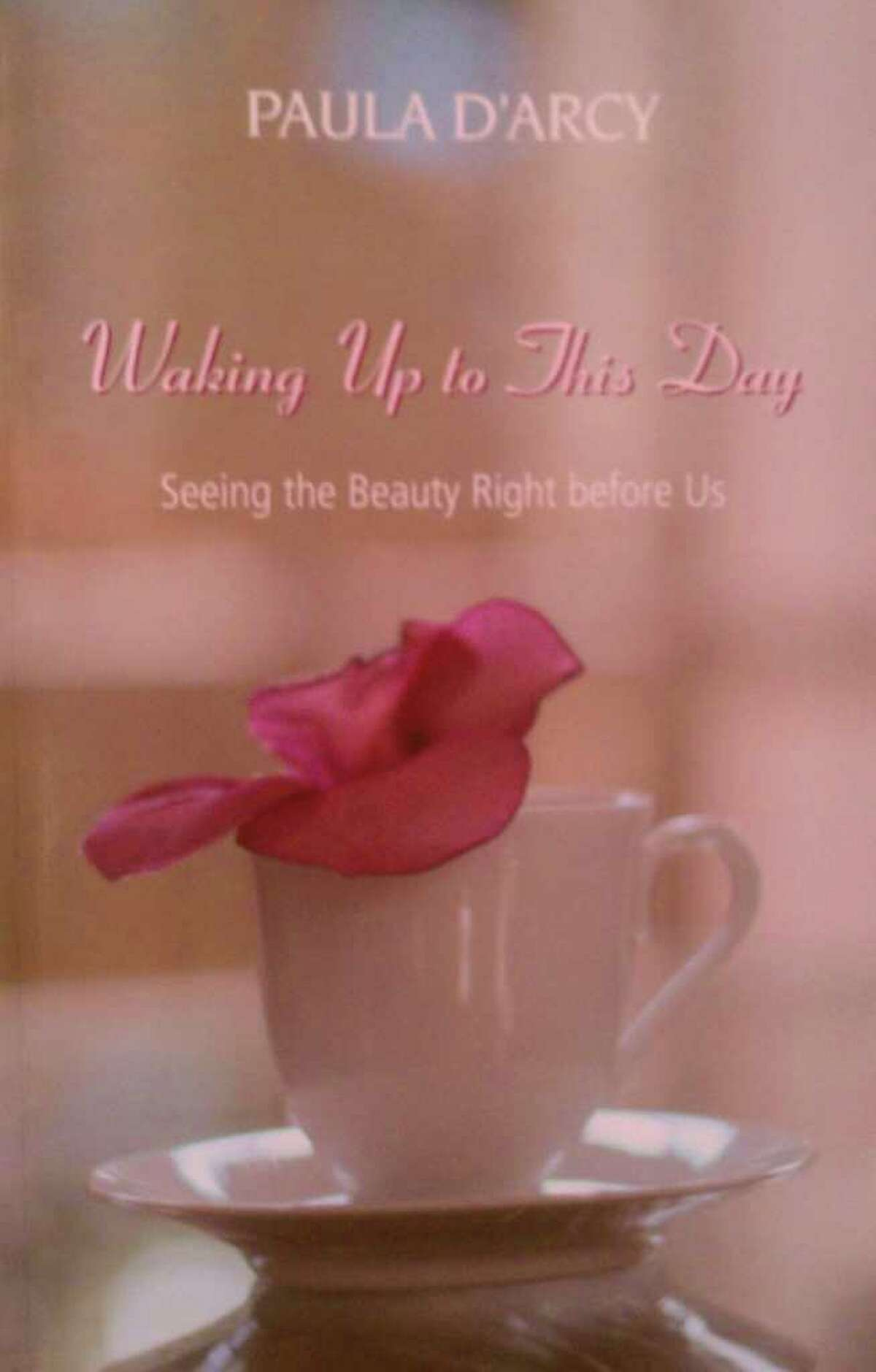 Paula D'Arcy is the author of Waking Up to This Day.