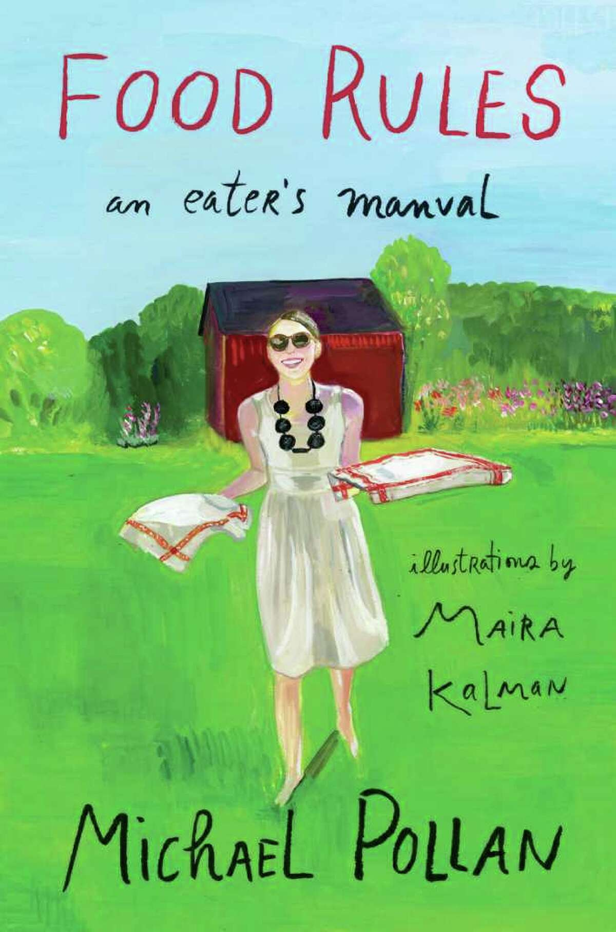 MAIRA KALMAN : Printed by arrangement with The Penguin Press CHOICE WORDS: The new edition of Michael Pollan's Food Rules: An Eater's Manual will feature illustrations by Maira Kalman - one more way the best-selling author is attempting to reach a broad audience with his message about healthy eating.