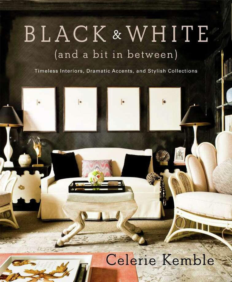 Designer Celerie Kemble makes the case for black and white in her new book, Black and White (and a Bit in Between): Timeless Interiors, Dramatic Accents and Stylish Collections. Photo: Clarkson Potter, Black And White