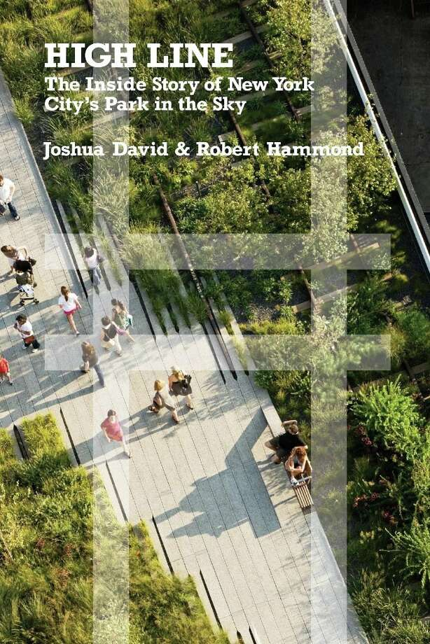 """""""High Line"""" is the new book by San Antonio native Robert Hammond and New Yorker Joshua David, cofounders of Friends of the High Line. Photo: Courtesy Farrar Straus And Giroux"""