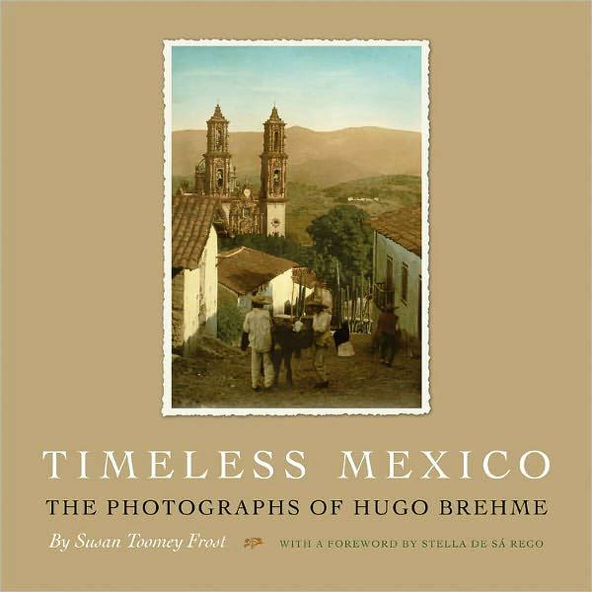 """San Antonio scholar and writer Susan Toomey Frost's new book explores the career of German/Mexican photographer Hugo Brehme in """"Timeless Mexico."""""""