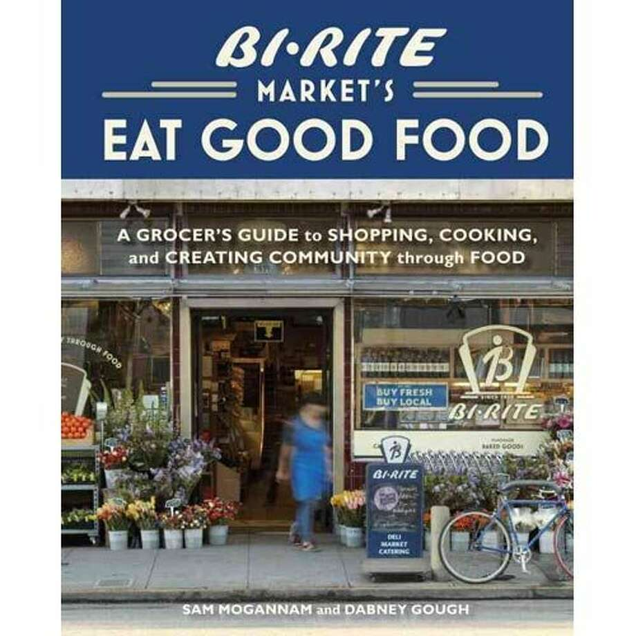 Bi-Rite Market's Eat Good Food: A Grocer's Guide to Shopping, Cooking & Creating Community Through Food Photo: Ten Speed Press