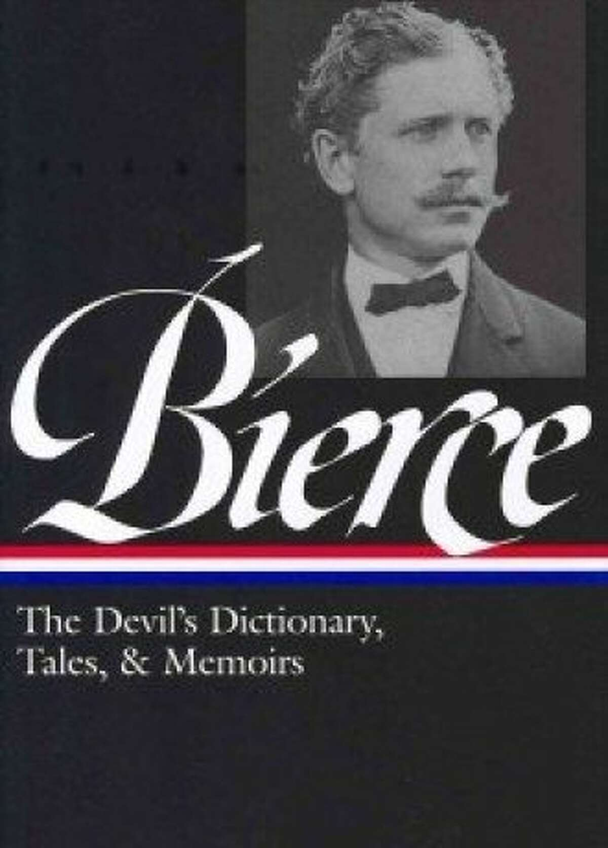 The Devil's Dictionary, Tales, & Memoirs By Ambrose Bierce; edited by S.T. Joshi