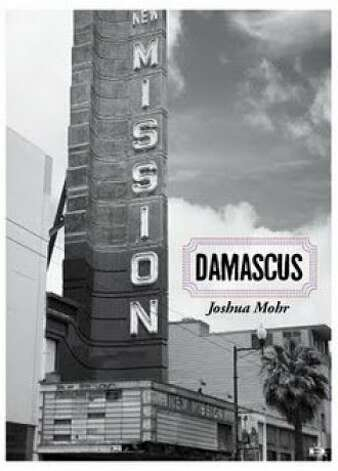 Damascus, the latest novel by Mission District novelist Joshua Mohr. Photo: Leota Antoinette Higgins