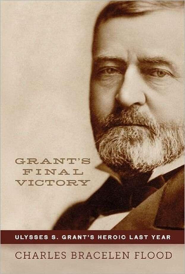 Grant's Final Victory: Ulysses S. Grant's Heroic Last Year By Charles Bracelen Flood Photo: Da Capo Press