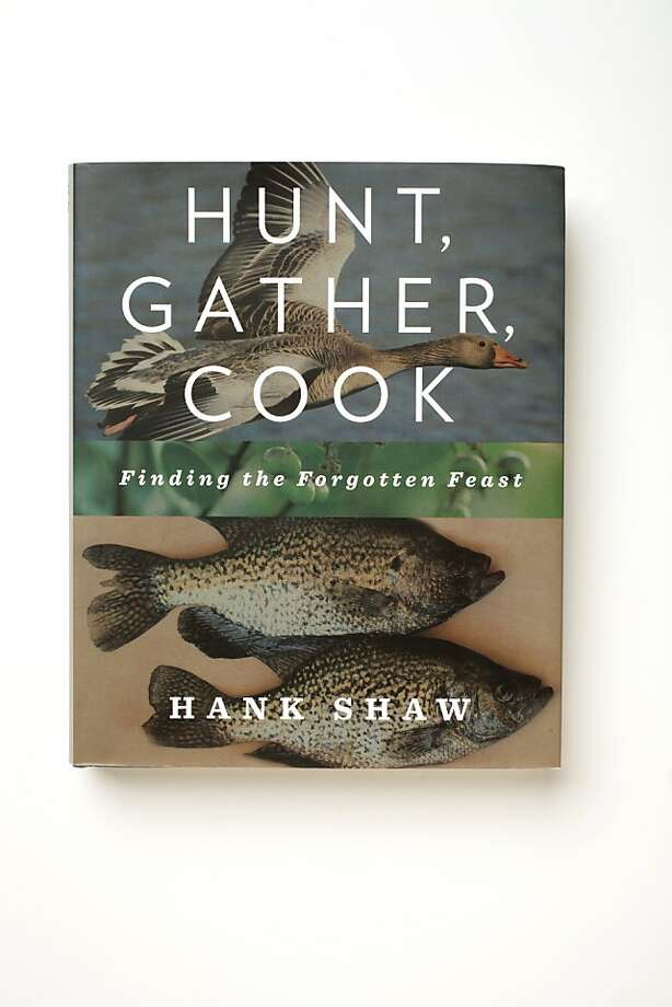 """Hunt Gather, Cook"" by Hank Shaw as seen in San Francisco, California, on Wednesday, July 20, 2011. Photo: Craig Lee, Special To The Chronicle"