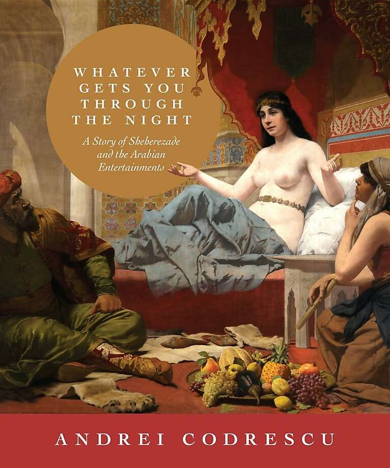"""Whatever Gets You Through the Night: A Story of Sheherezade and the Arabian Entertainments"""" by Andre Codrescu"""