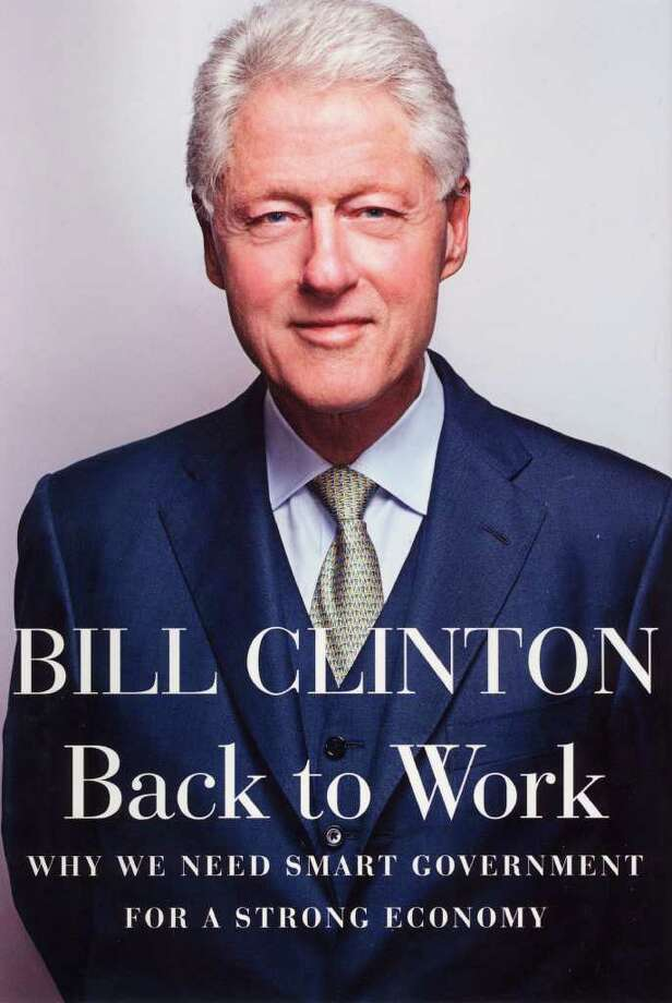"BOOK JACKET - Shows is a scanned book jacket image from ""Back to Work"" by former President Bill Clinton. The book is scheduled for release next Tuesday by Knopf. (AP Photo/Knopf) Photo: Associated Press / Associated Press"