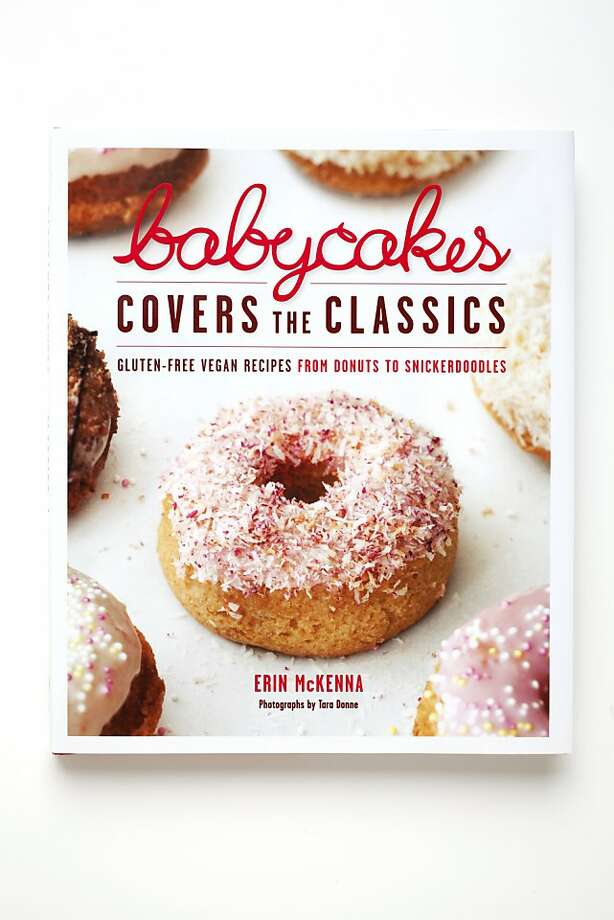 """BABYCAKES COVERS THE CLASSICS: Gluten-free Vegan Recipes From Donuts to Snickerdoodles"" by Erin McKenna Photo: Craig Lee, Special To The Chronicle"