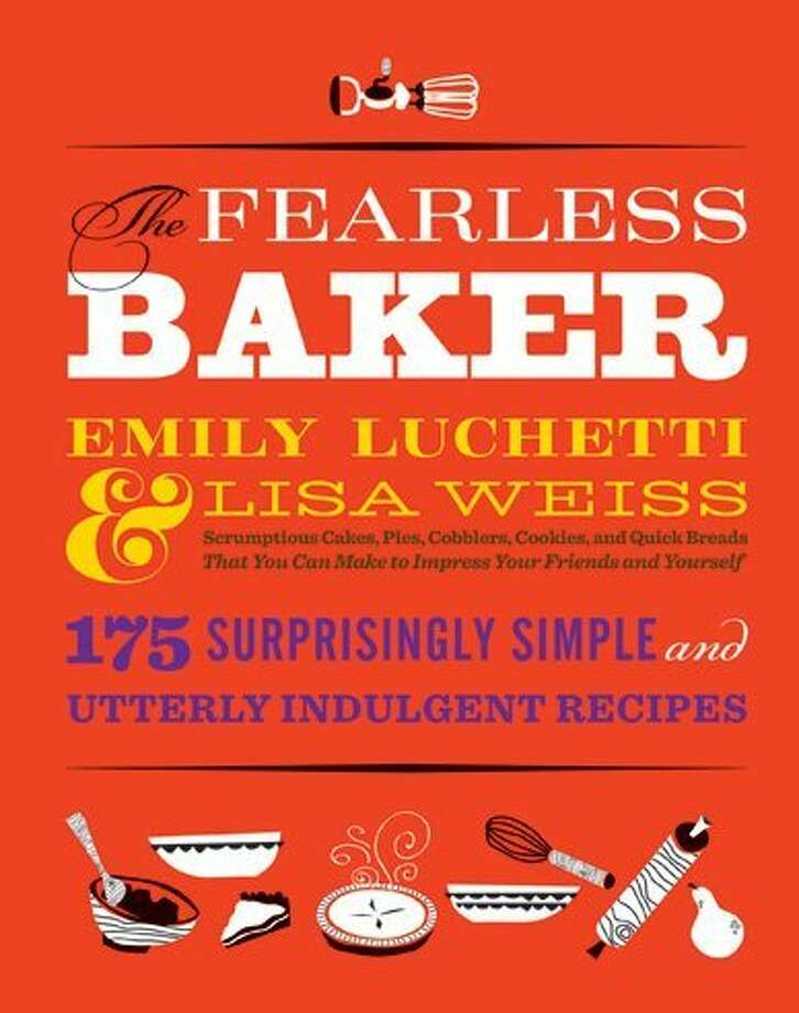 """The Fearless Baker,"" by Emily Luchetti & Lisa Weiss (Little Brown, 288 pages, $29.99)."