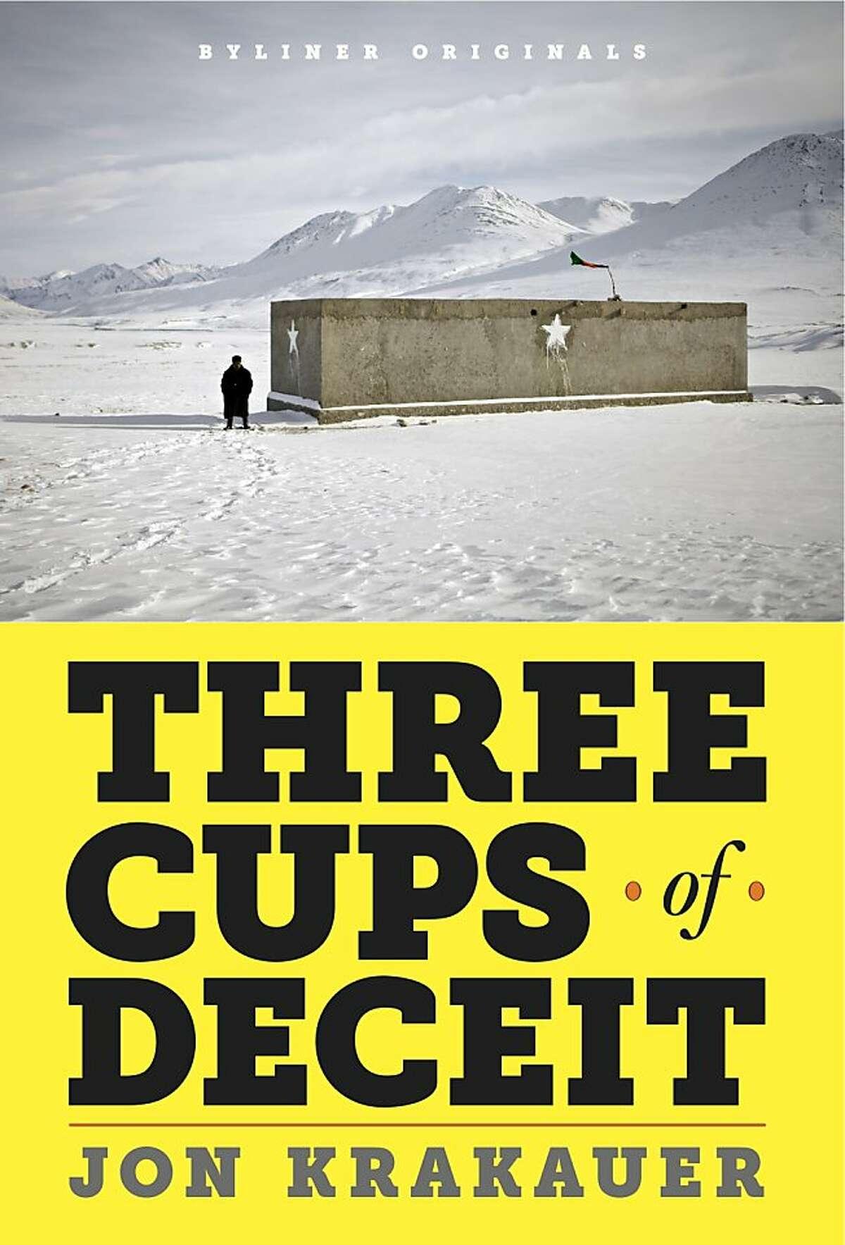 Three Cups of Deceit: How Greg Mortenson, Humanitarian Hero, Lost His Way by Jon Krakauer