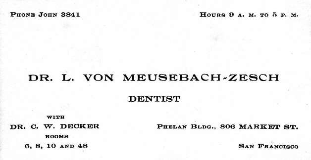 Dr. Leonie's business card from her dental practice at the Phelan Building on Market Street. The building was burned in the 1906 fires and later rebuilt. Dr, von Zesch rescued only a few of her instruments shortly before the fire gutted the building. Fromthe Jane G. Troutman Family Trust. Photo: Jane G. Troutman Family Trust