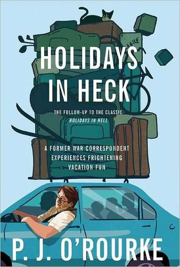 """Holidays in Heck: A Former War Correspondent Experiences Frightening Vacation Fun"" by P.J. O'Rourke Photo: Atlantic Monthly Press"