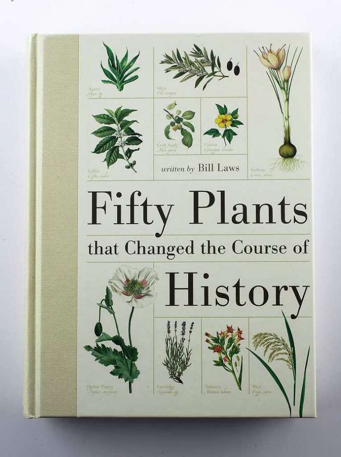 Fifty Plants that Changed the Course of History, a garden book, photographed in the Houston Chronicle studio, Dec. 13, 2011, in Houston.  ( Karen Warren / Houston Chronicle ) Photo: Karen Warren / © 2011 Houston Chronicle