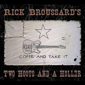Come and Take It by Rick Broussard s Two Hoots and a Holler Photo: Rick Broussard Records