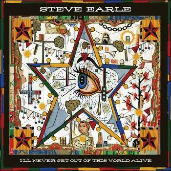 I ll Never Get Out of This World Alive by Steve Earle Photo: New West