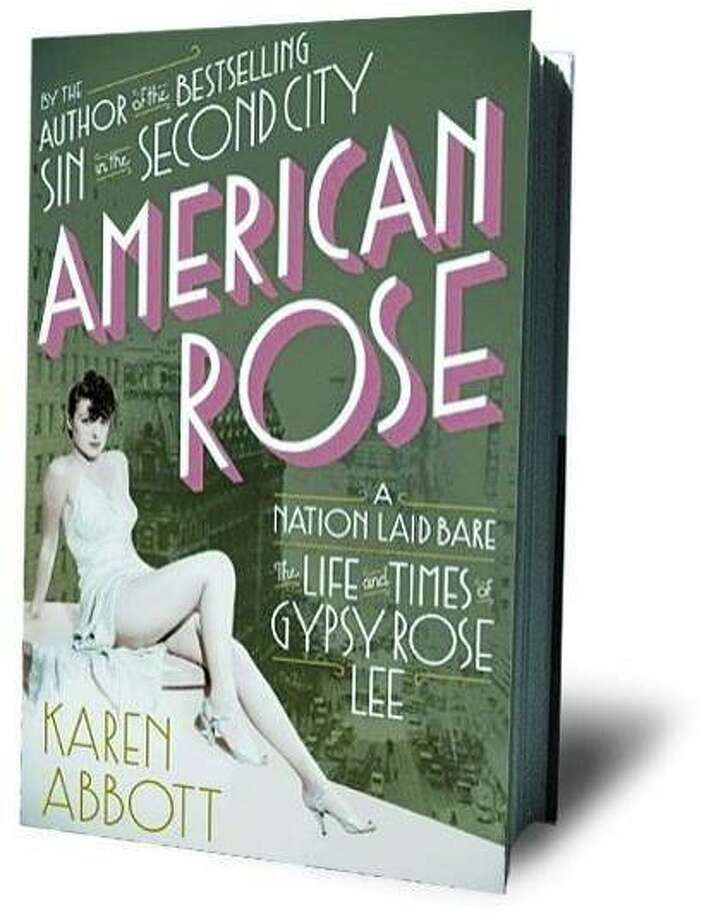 American Rose: A Nation Laid Bare: The Life and Times of Gypsy Rose Lee by Karen Abbott Photo: Random House
