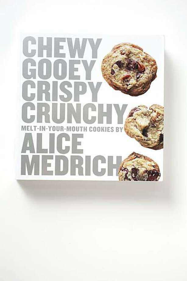 """Chewy Gooey Crispy Crunchy Melt-in-Your-Mouth Cookies"" by Alice Medrich as seen  in San Francisco, Calif., on November 23, 2010. Photo: Craig Lee, Special To The Chronicle"