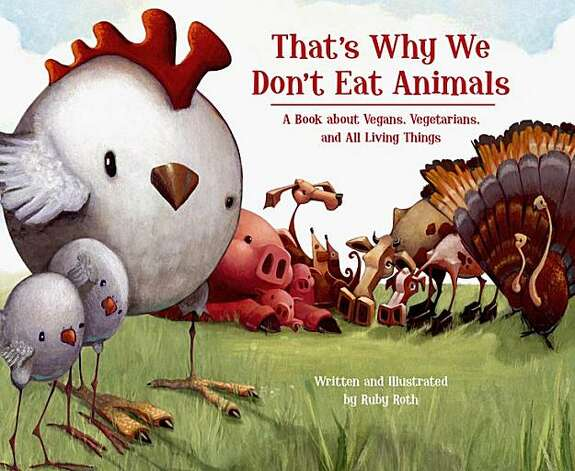 "Ruby Roth's book ""That's Why We Don't Eat Animals"" is the first children's book to address the emotional lives of animals, factory farming, the environment, and endangered species, all in regard to the food we eat. Photo: Courtesy Of, Ruby Roth"