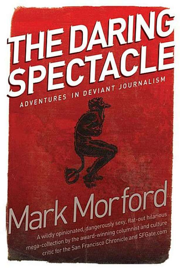 "Cover of ""The Daring Spectacle"" by Mark Morford Photo: Courtesy Photo"