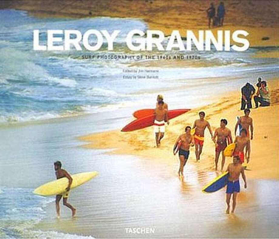� cover of Leroy Grannis: Surf Photography of the 1960s and 1970s can be used with Picure This column 5-17-2007 Photo: Ho
