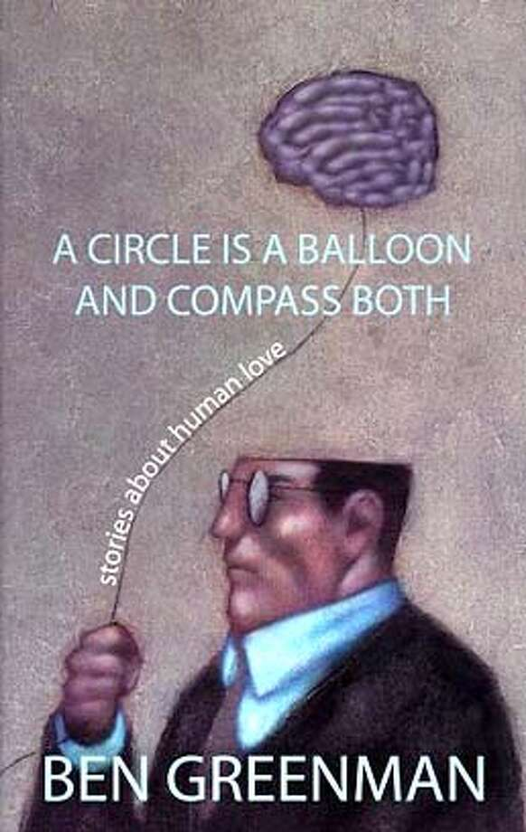 "� Book cover art for, ""A Circle is a Ballon and Compass Both: Stories about Human Love"" by Ben Greenman. Photo: Handout"