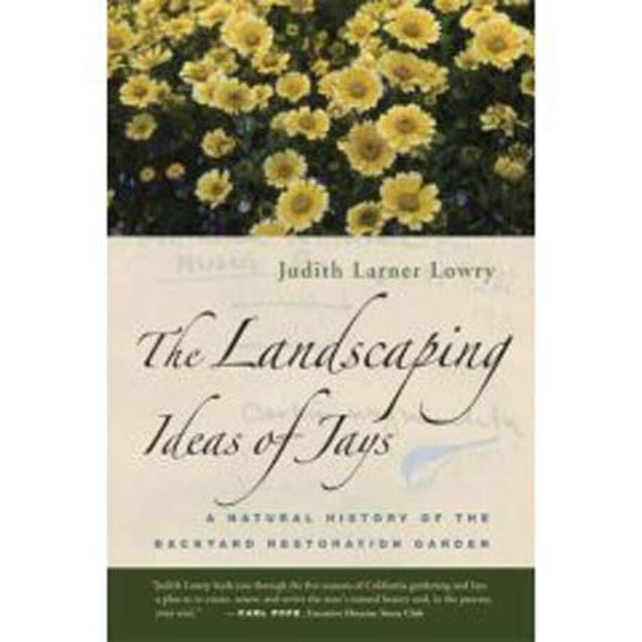 """""""The Landscaping Ideas of Jays: A Natural History of the Backyard Restoration Garden"""" by Judith Larner Lowry"""