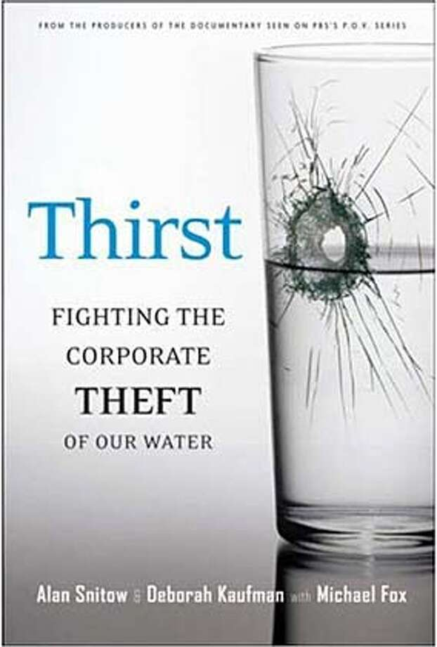 "Book cover art for, ""Thirst: Fighting the Corporate Theft of Our Water"" (Hardcover) by Alan Snitow (Author), Deborah Kaufman (Author), Michael Fox (Author). Photo: Handout"