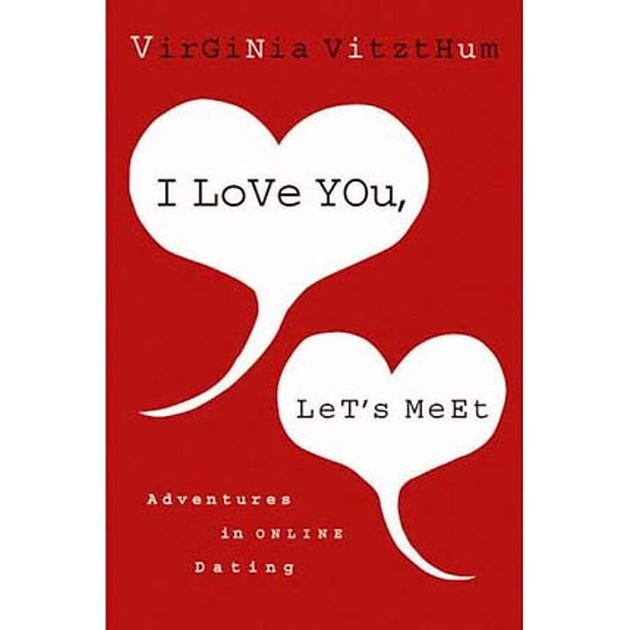 """ I Love You, Let's Meet: Adventures in Online Dating"" by Virginia Vitzthum"