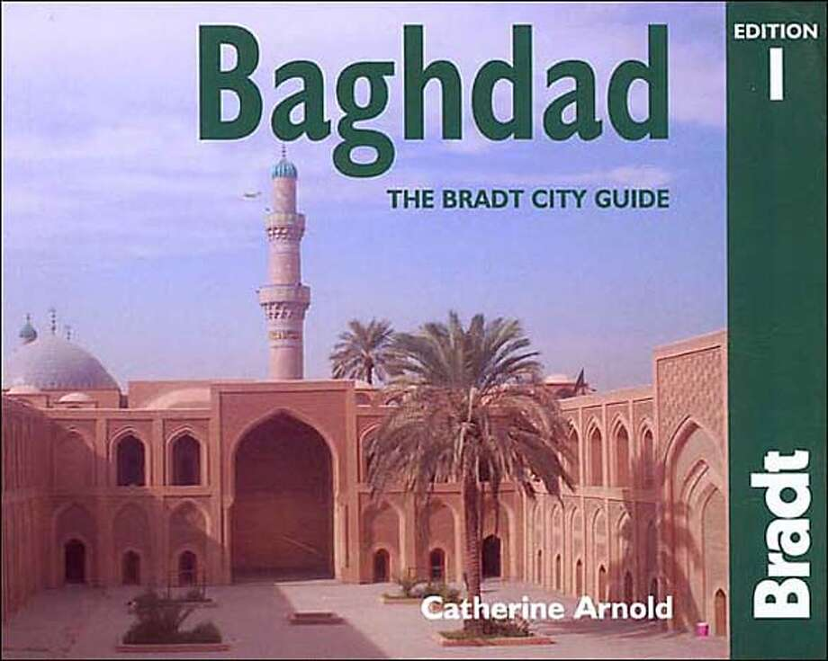 """""""Baghdad: The Bradt City Guide,"""" by Catherine Arnold (Bradt/Globe Pequot, $12.95, 252 pages)"""