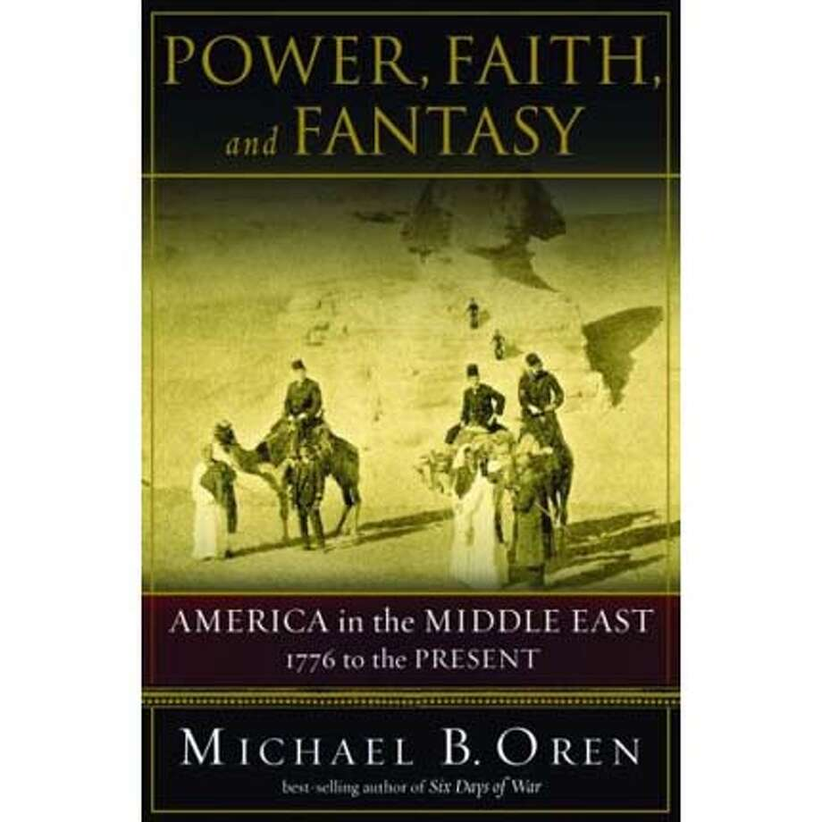 """Power, Faith, and Fantasy"" by Michael B. Oren"