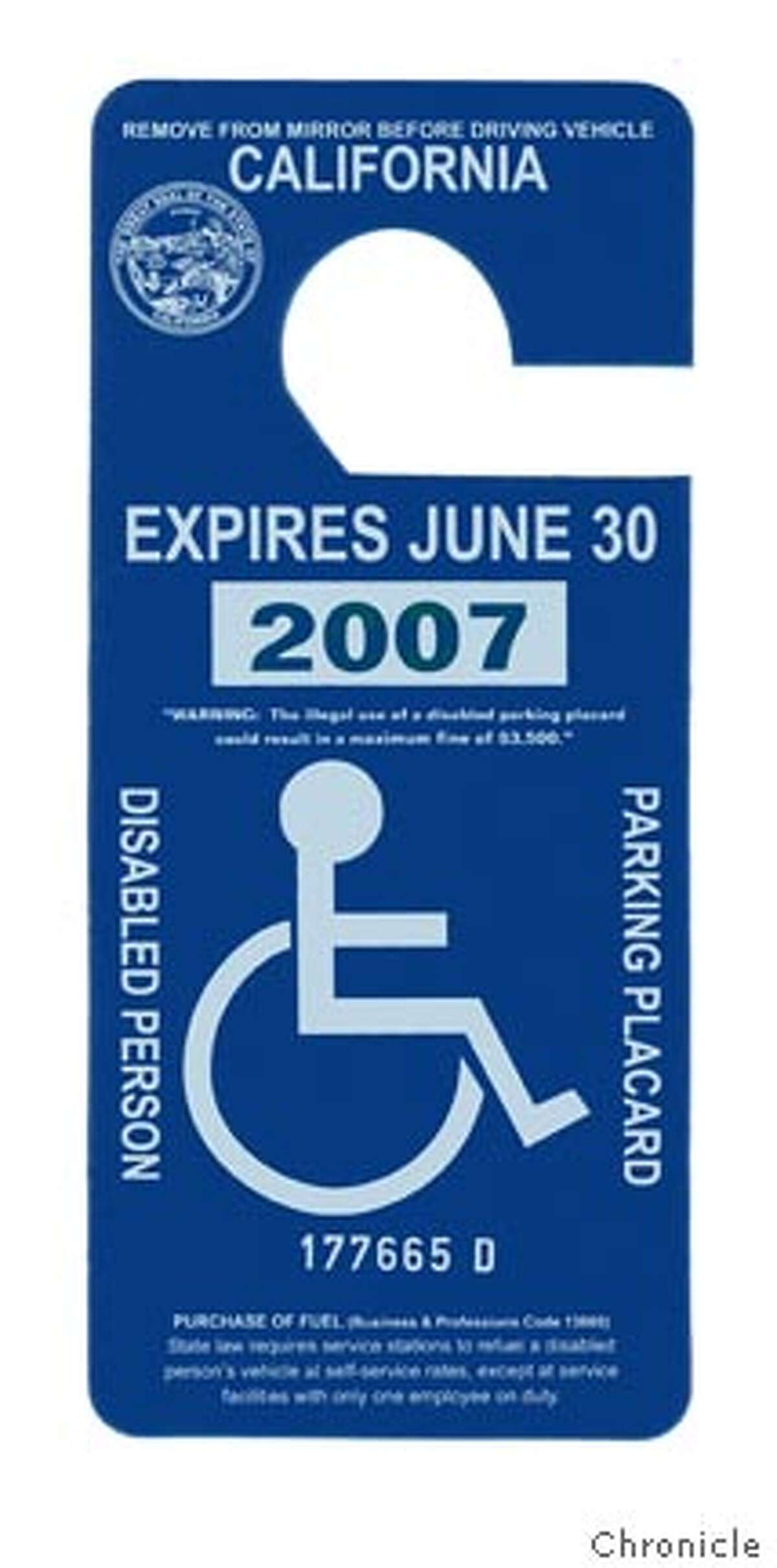 2007 California Disabled Person Parking Placard. SAN FRANCISCO CHRONICLE. FOR ILLUSTRATION PURPOSES ONLY. NO WEB, , NO TV. Ran on: 01-26-2007 Calif- ornias placard for people with disabilities Ran on: 01-26-2007 The states placard for people with disabilities Ran on: 01-26-2007