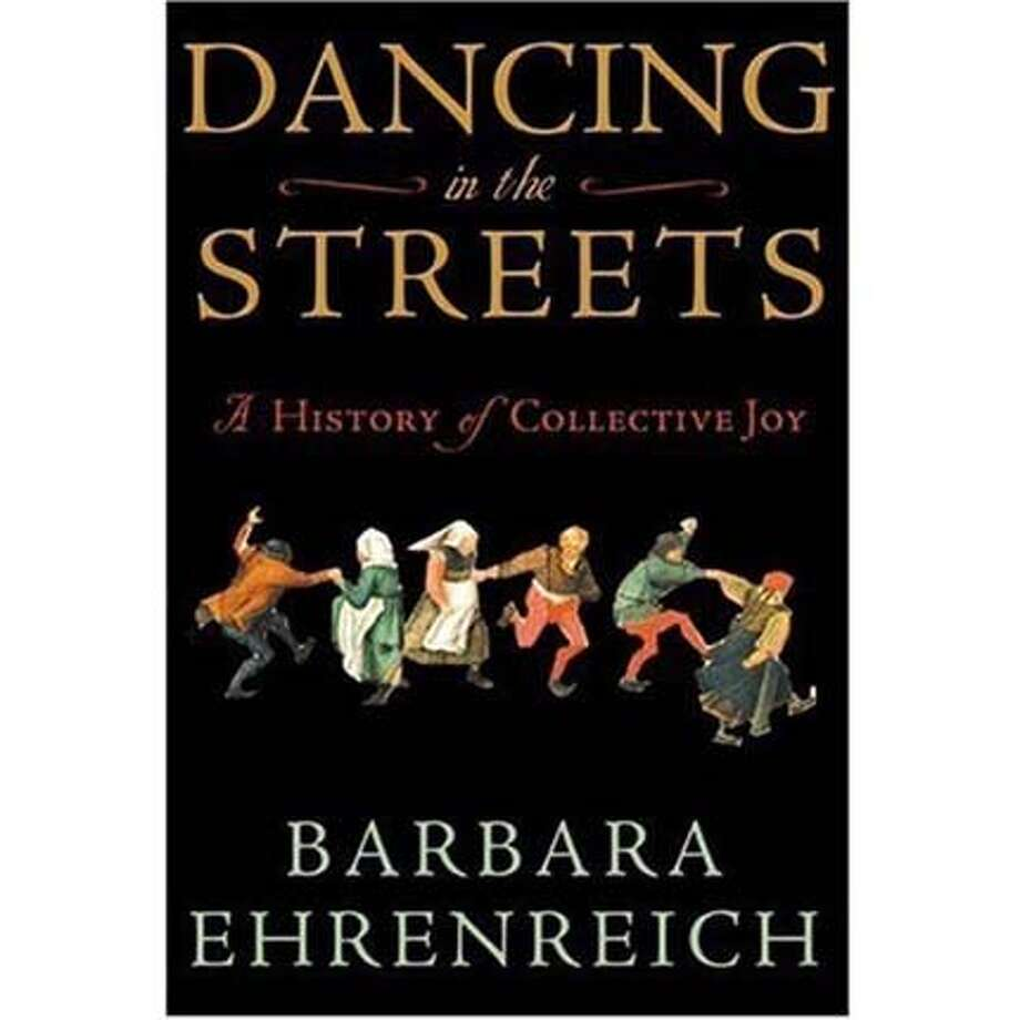 """Dancing in the Streets: A History of Collective Joy"" by Barbara Ehrenreich"