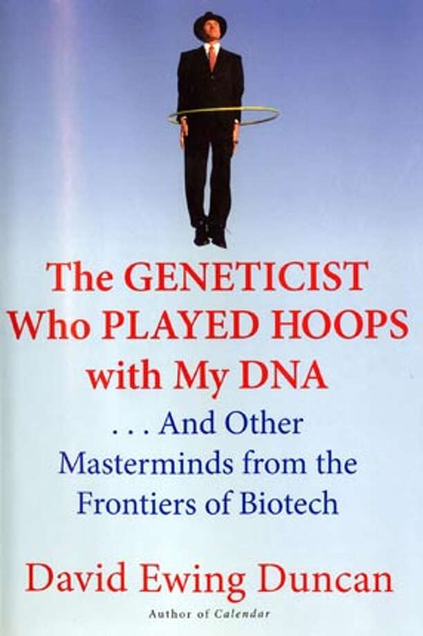 "Cover art from ""The Geneticist Who Played Hoops with my DNA....and Other Masterminds from the Frontiers of Biotech,"" by David Ewing Duncan, Wm Morrow Publishing BookReview#BookReview#Chronicle#06-19-2005#ALL#2star#e6#0423023971"