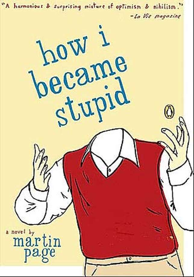 "Book cover art for, ""how i became stupid"" a novel by Martin Page."