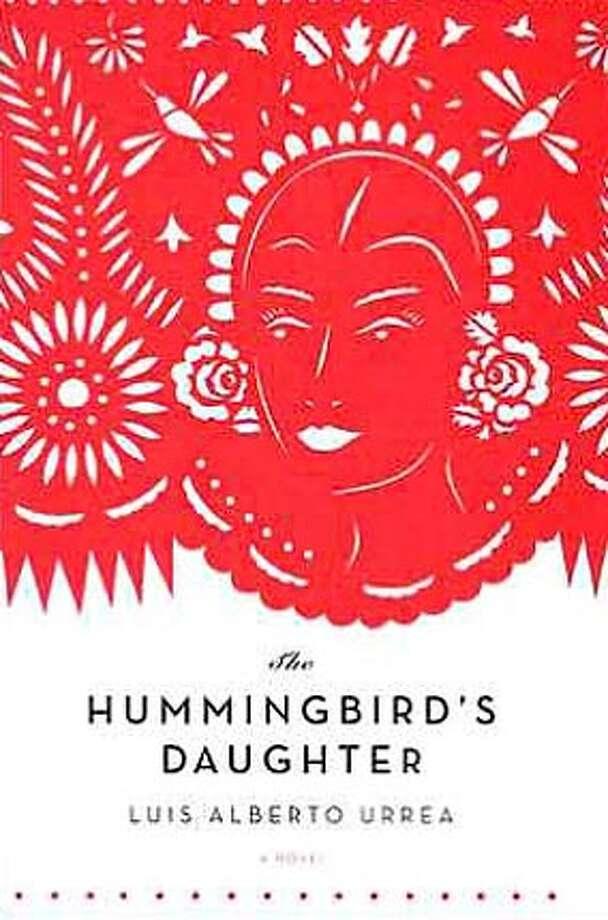 .JPG Book cover of The Hummingbird's Daughter by Luis Alberto Urrea handout/ handout BookReview#BookReview#Chronicle#05-29-2005#ALL#2star#e2#0422951569 BookReview#BookReview#Chronicle#05-29-2005#ALL#2star#e2#0422956087 Photo: Handout