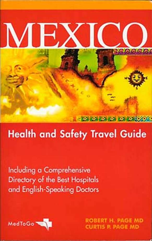 "TRAVEL - For ""The Guidebook Guide"" column 11/7/04. ""Mexico: Health and Safety Travel Guide,"" by Robert H. Page. M.D., and Curtis P. Page, M.D. (MedToGo, $19.95) Travel#Travel#Chronicle#11/07/2004#ALL#Advance##0422449308"
