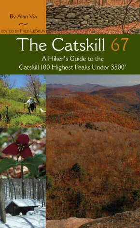 "The cover of Alan Via's new book, ""The Catskill 67: A Hiker's Guide to the Catskill 100 Highest Peaks Under 3500' """