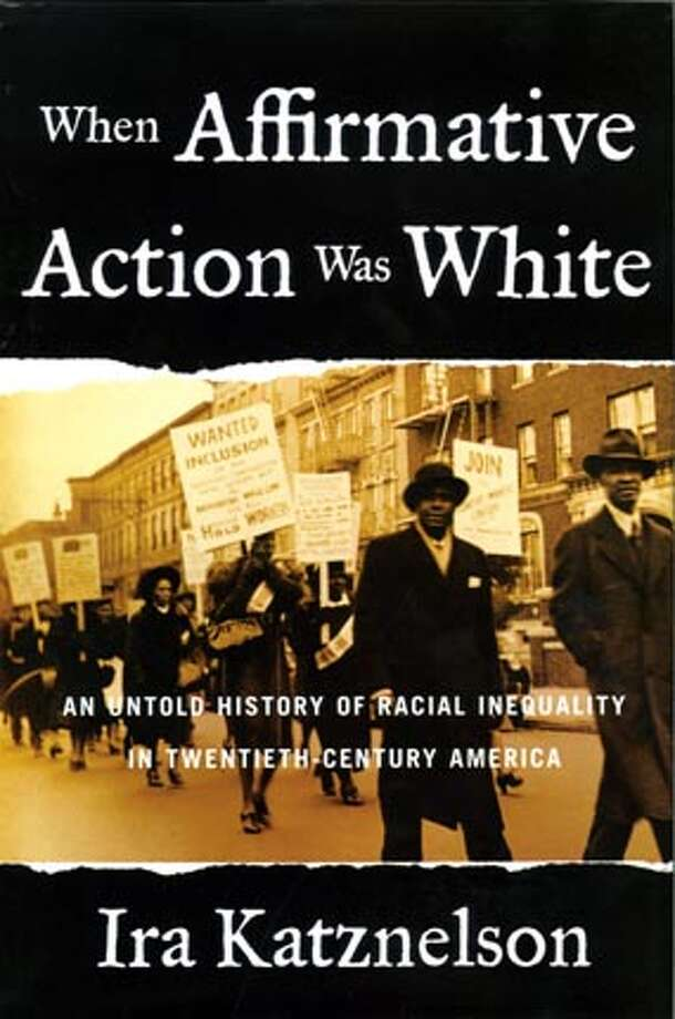 """When Affirmative Action Was White: An Untold History of Racial Inequality in Twentieth-Century America"" by Ira Katznelson Photo: HANDOUT"
