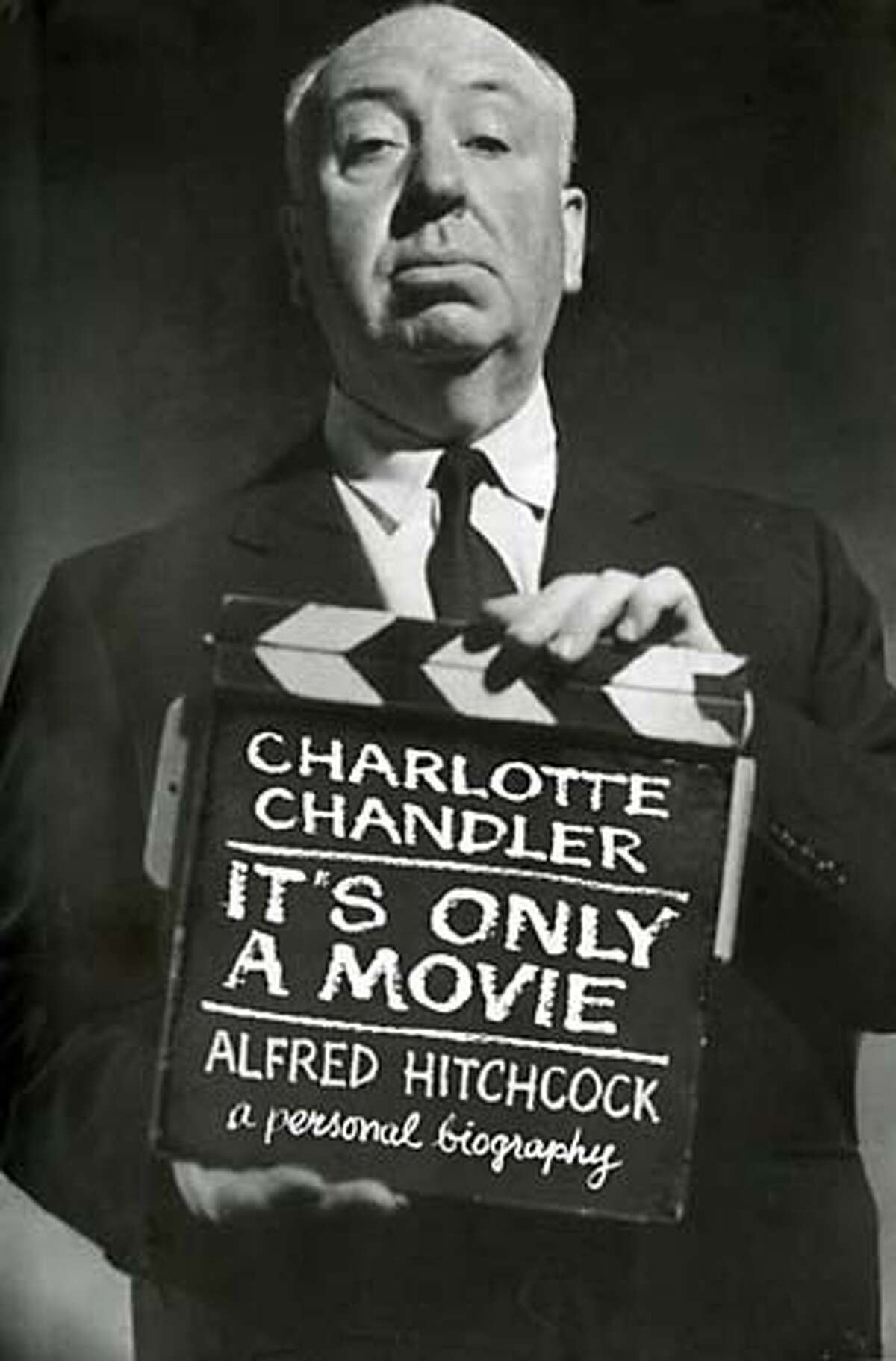 Author: Charlotte Chandler Book Title: It's Only a Movie about: Alfred Hitchcock, a personal biography