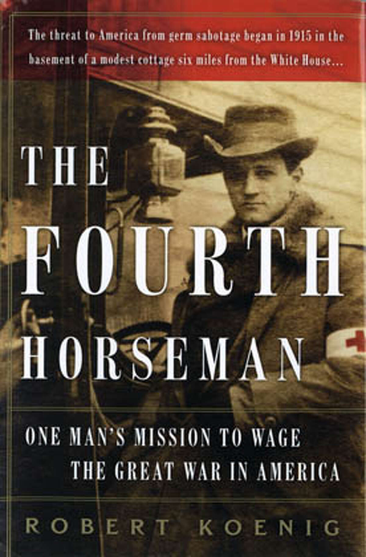 """""""The Fourth Horseman: One Man's Mission to Wage the Great War in America"""" by Robert Koenig"""