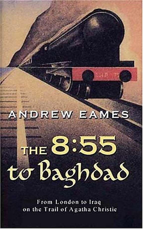 "TRAVEL - LITERATE TRAVELER column 5/8/04, by David Armstrong. ""The 8:55 to Baghdad,"" by Andrew Eames (Overlook Press)."