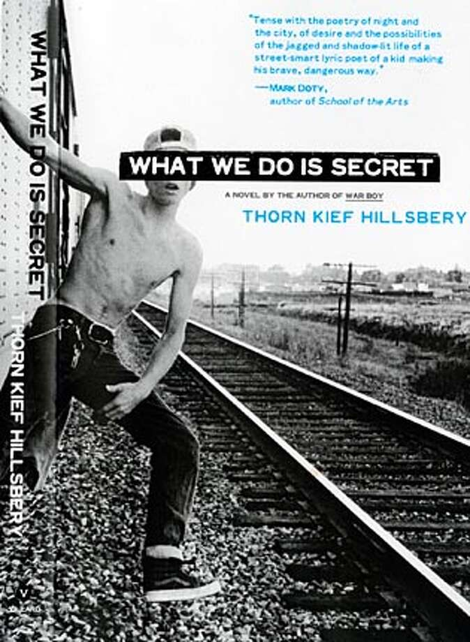 "Cover art from ""What We Do is Secret,"" a novel by Thorn Kief Hillsbery. BookReview#BookReview#Chronicle#05-01-2005#ALL#2star#c2#0422845554"